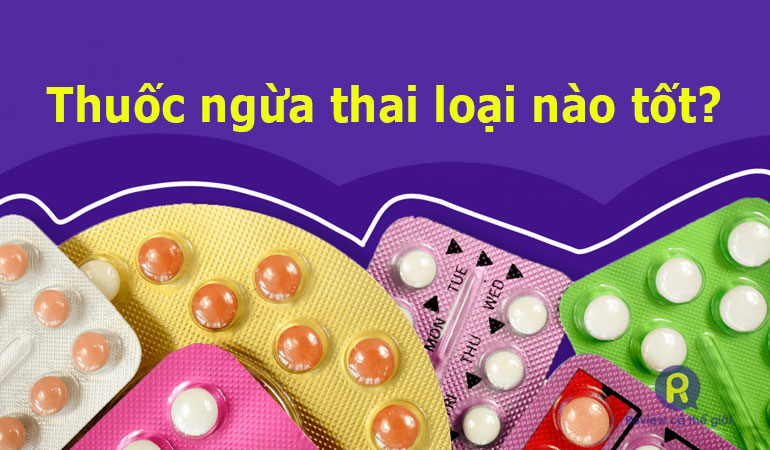 Thuốc ngừa thai loại nào tốt?