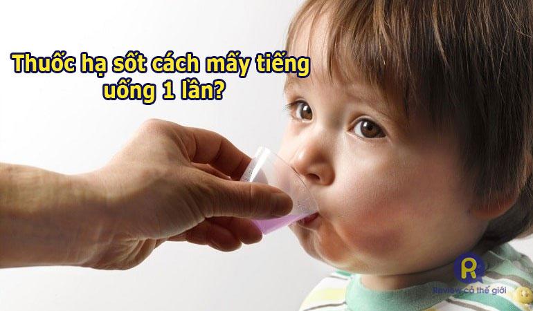 Thuốc hạ sốt mỗi lần uống cách mấy tiếng